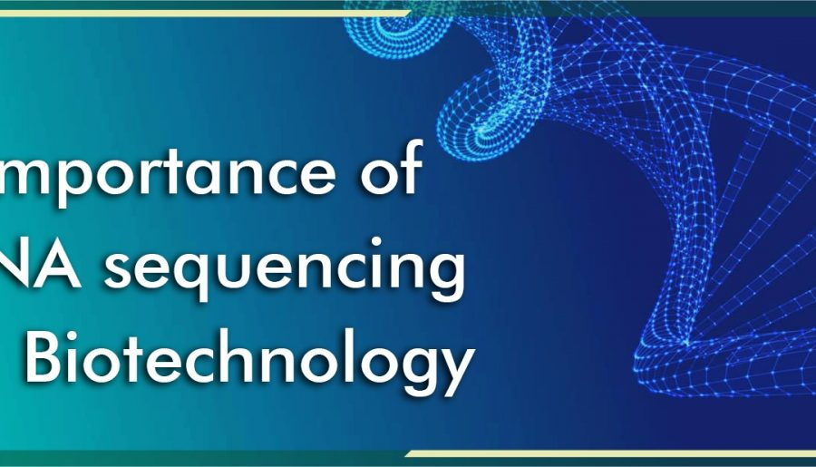 Importance of DNA Sequencing in Biotechnology