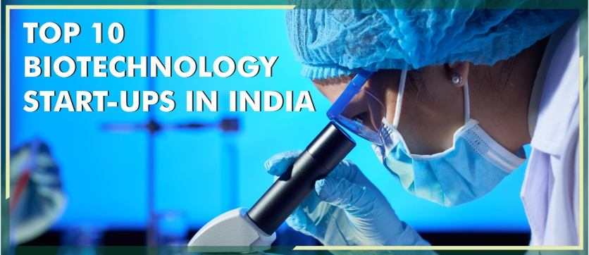 TOP 10 BIOTECHNOLOGY START-UPS IN INDIA