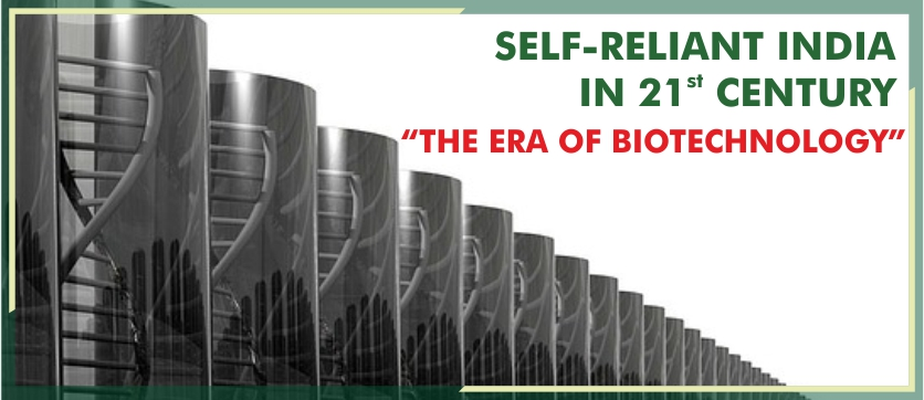 """SELF-RELIANT INDIA IN 21ST CENTURY """"THE ERA OF BIOTECHNOLOGY"""""""