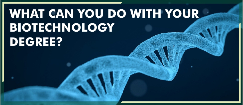 What you can do with your Biotechnology Degree?