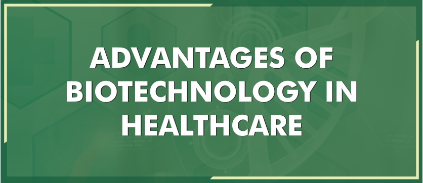 Advantages of Biotechnology in Healthcare